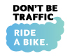 Don't Be Traffic - Ride a Bike