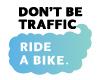Don't Be Traffic - Ride a Bike