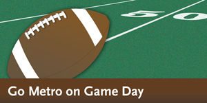 Go Metro on Game Day